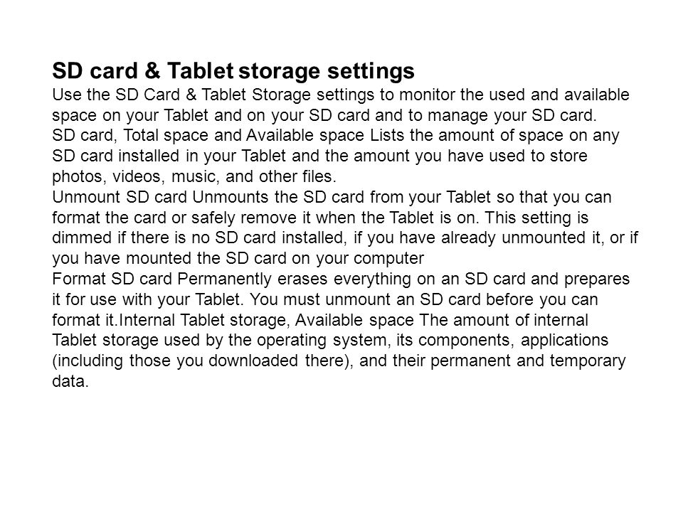 SD card & Tablet storage settings Use the SD Card & Tablet Storage settings to monitor the used and available space on your Tablet and on your SD card