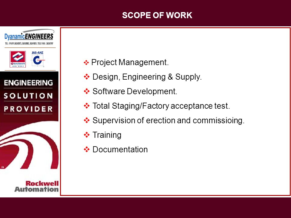 SCOPE OF WORK Project Management. Design, Engineering & Supply. Software Development. Total Staging/Factory acceptance test. Supervision of erection a