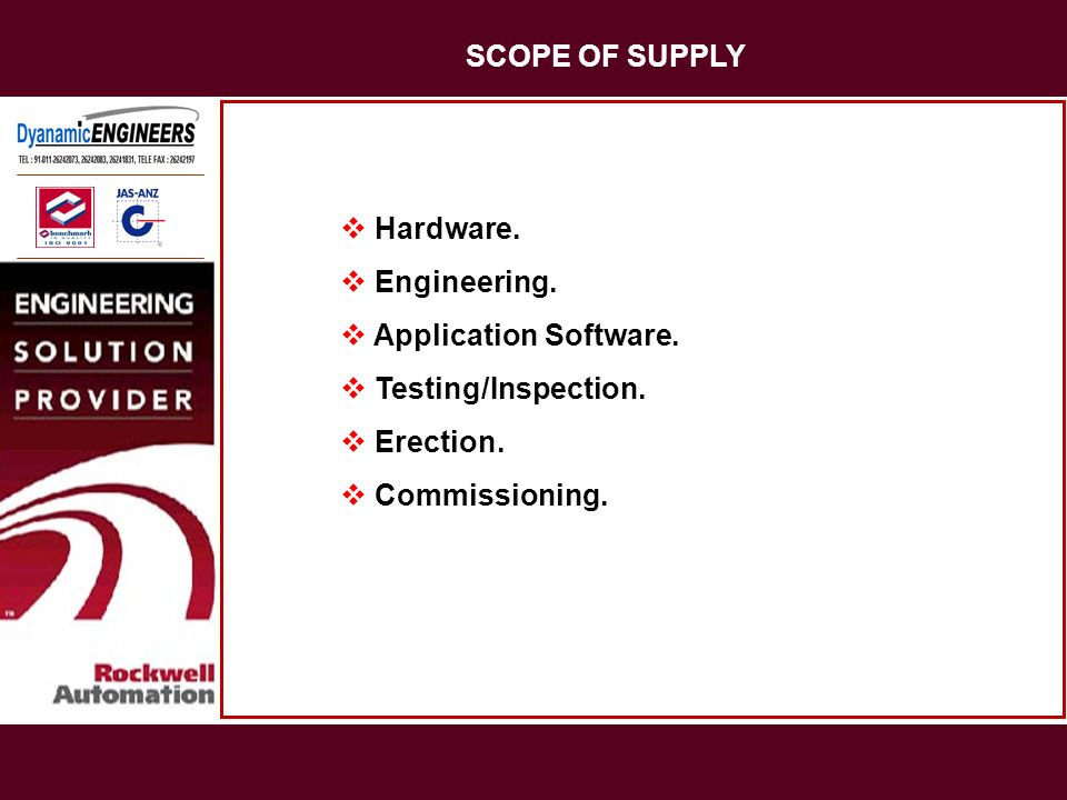 SCOPE OF SUPPLY Hardware. Engineering. Application Software. Testing/Inspection. Erection. Commissioning.