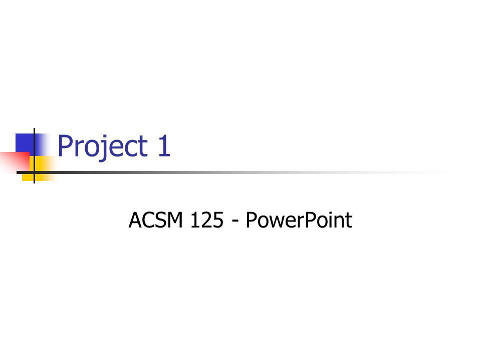 Project 1 ACSM 125 - PowerPoint