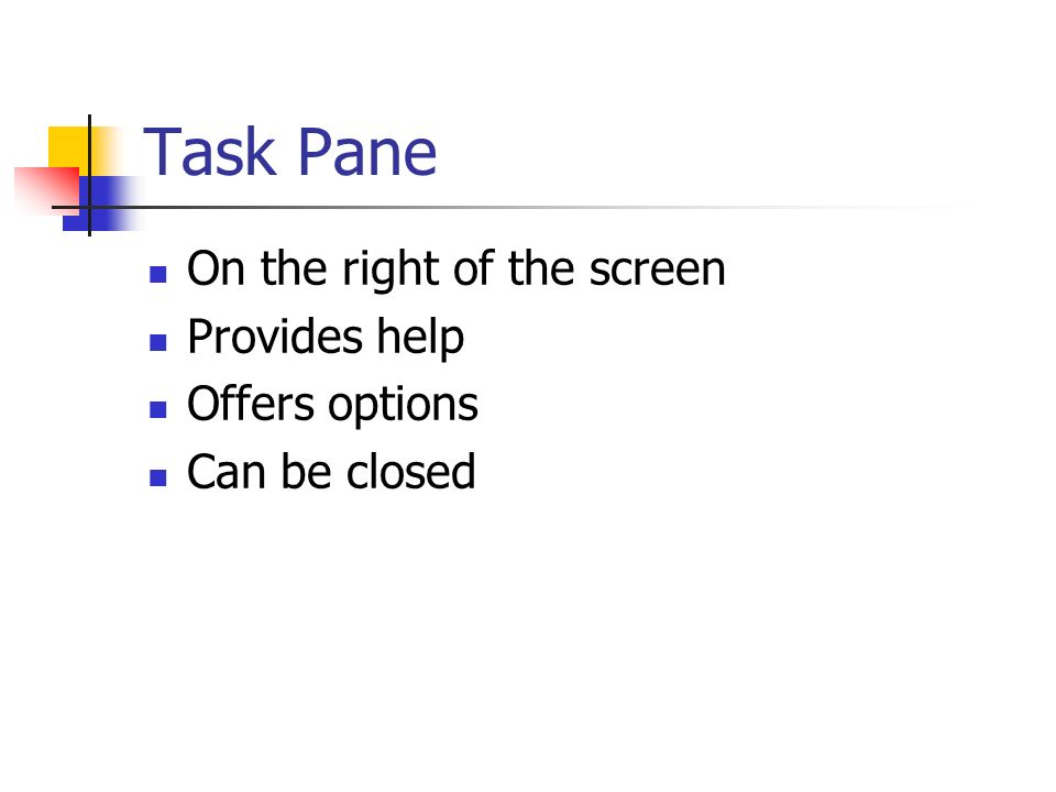 Task Pane On the right of the screen Provides help Offers options Can be closed