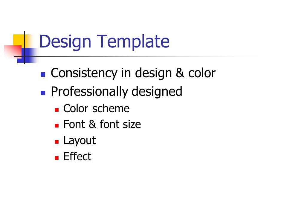 Design Template Consistency in design & color Professionally designed Color scheme Font & font size Layout Effect
