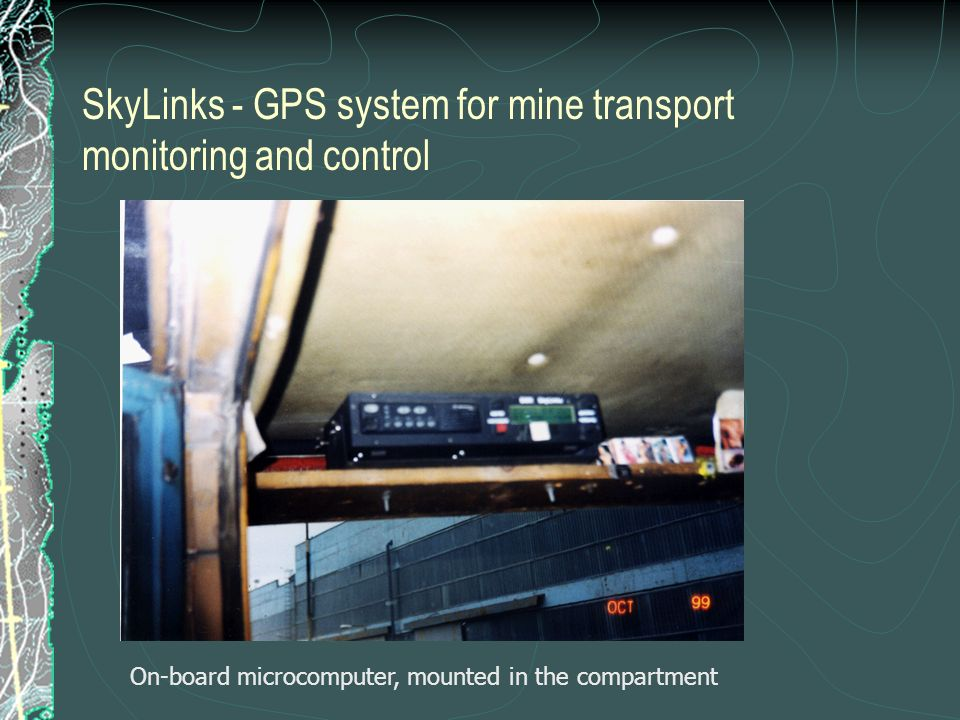 SkyLinks - GPS system for mine transport monitoring and control On-board microcomputer, mounted in the compartment