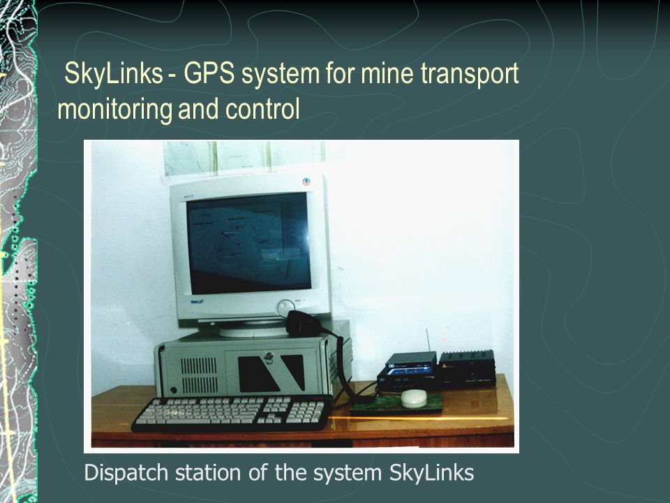 SkyLinks - GPS system for mine transport monitoring and control Dispatch station of the system SkyLinks