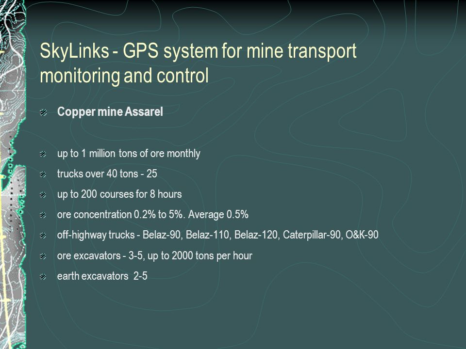 SkyLinks - GPS system for mine transport monitoring and control Copper mine Assarel up to 1 million tons of ore monthly trucks over 40 tons - 25 up to