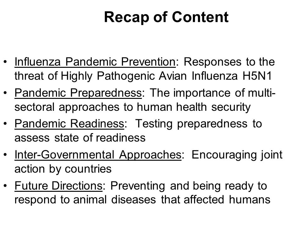 Recap of Content Influenza Pandemic Prevention: Responses to the threat of Highly Pathogenic Avian Influenza H5N1 Pandemic Preparedness: The importanc