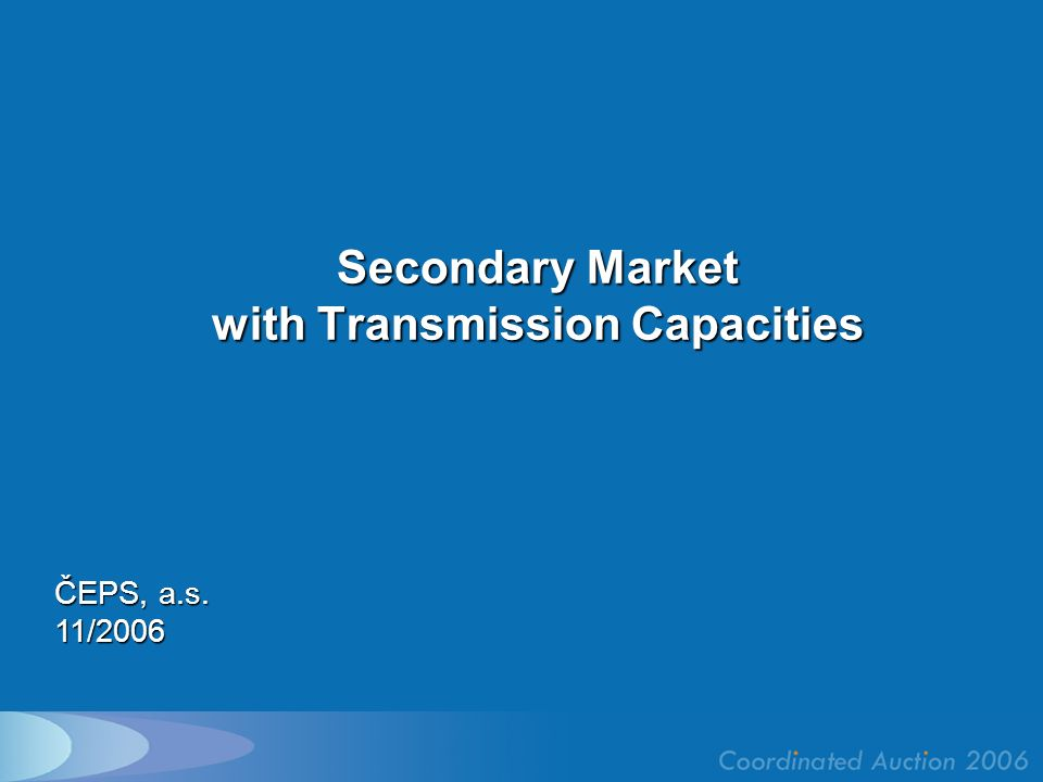 Secondary Market with Transmission Capacities ČEPS, a.s. 11/2006