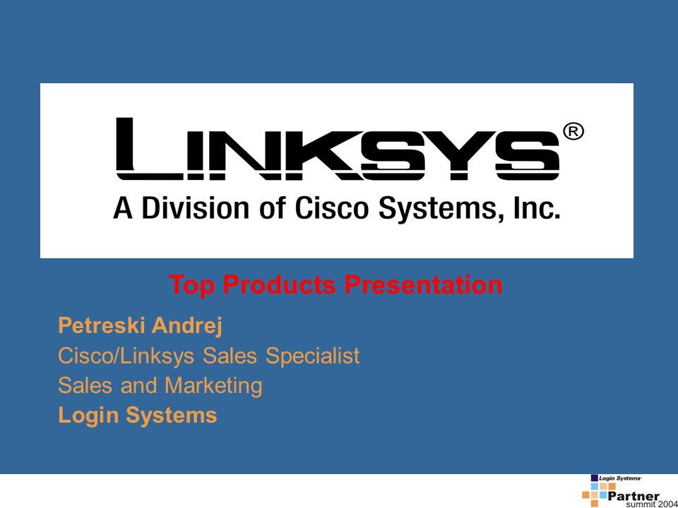 Petreski Andrej Cisco/Linksys Sales Specialist Sales and Marketing Login Systems Top Products Presentation