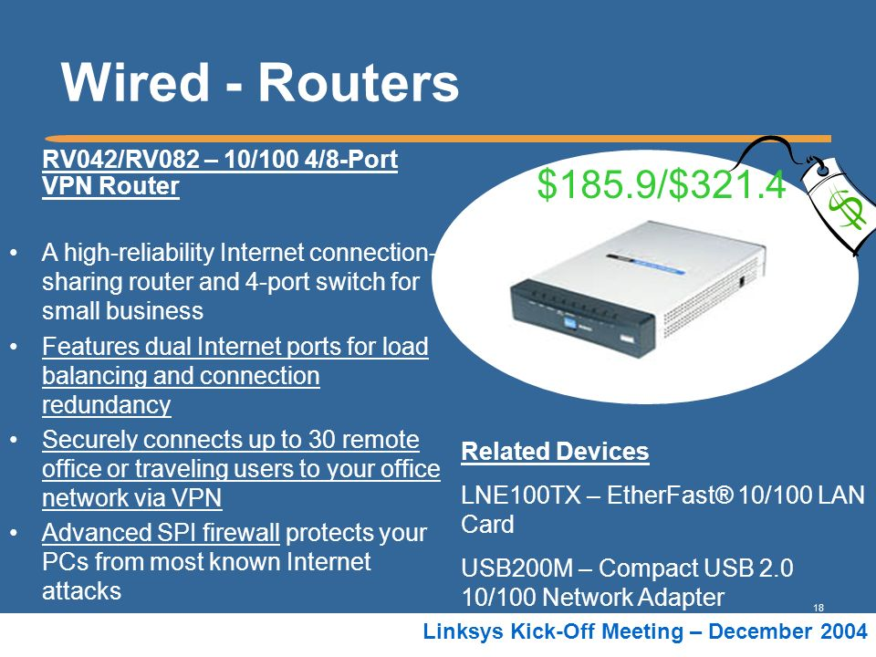 18 Linksys Kick-Off Meeting – December 2004 RV042/RV082 – 10/100 4/8-Port VPN Router A high-reliability Internet connection- sharing router and 4-port