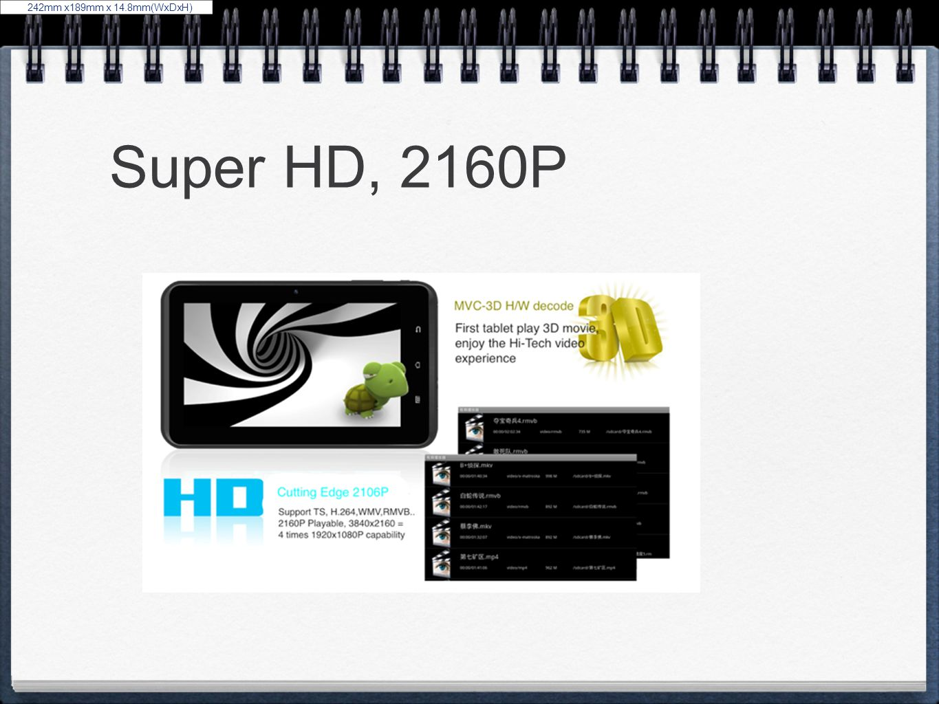 Super HD, 2160P 242mm x189mm x 14.8mm(WxDxH)