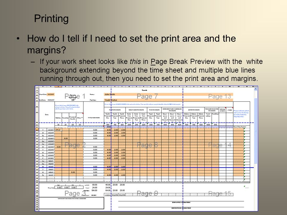 How do I tell if I need to set the print area and the margins? –If your work sheet looks like this in Page Break Preview with the white background ext