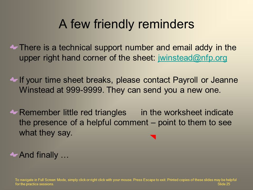 A few friendly reminders There is a technical support number and email addy in the upper right hand corner of the sheet: jwinstead@nfp.orgjwinstead@nf