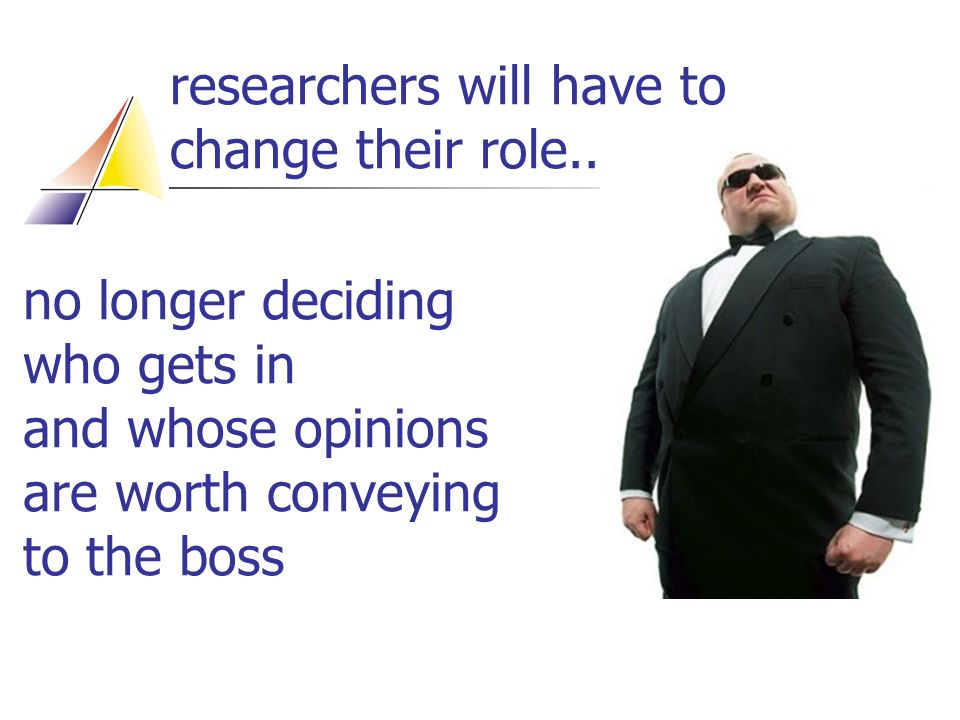 researchers will have to change their role..