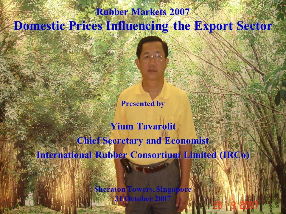 Yium Tavarolit Chief Secretary and Economist International Rubber Consortium Limited (IRCo) Presented by Yium Tavarolit Chief Secretary and Economist