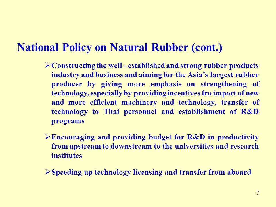 7 National Policy on Natural Rubber (cont.) Constructing the well - established and strong rubber products industry and business and aiming for the As