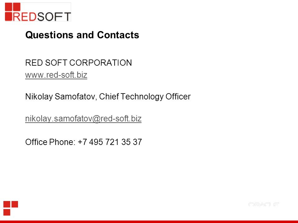 Questions and Contacts RED SOFT CORPORATION www.red-soft.biz Nikolay Samofatov, Chief Technology Officer nikolay.samofatov@red-soft.biz Office Phone: