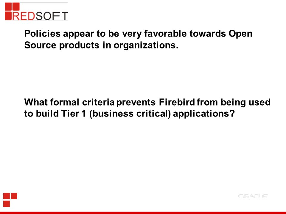 Policies appear to be very favorable towards Open Source products in organizations. What formal criteria prevents Firebird from being used to build Ti