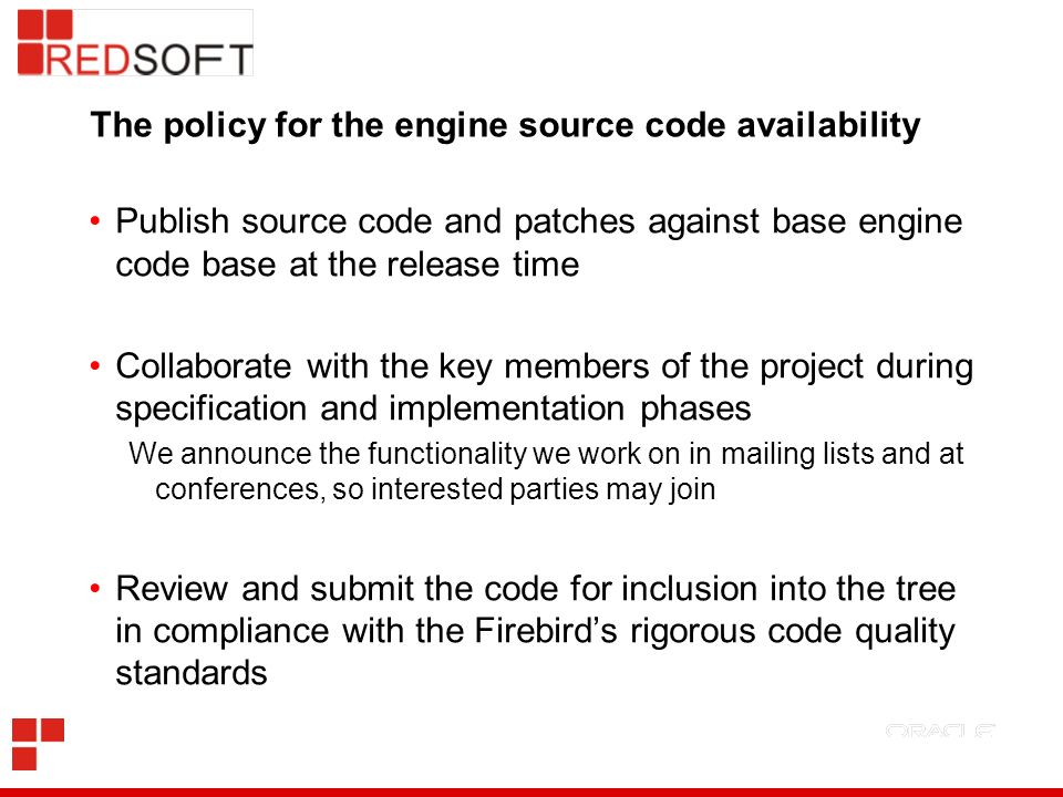 The policy for the engine source code availability Publish source code and patches against base engine code base at the release time Collaborate with