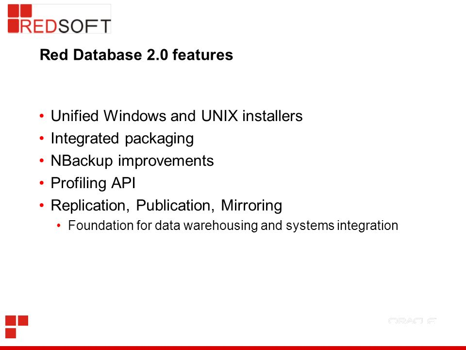 Red Database 2.0 features Unified Windows and UNIX installers Integrated packaging NBackup improvements Profiling API Replication, Publication, Mirror
