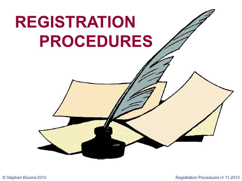 © Stephen Bourne 2010Registration Procedures v1 11-2010 REGISTRATION PROCEDURES