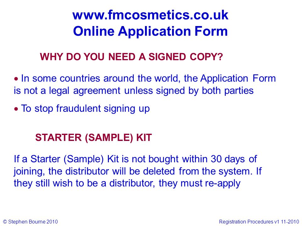 © Stephen Bourne 2010Registration Procedures v1 11-2010 www.fmcosmetics.co.uk Online Application Form In some countries around the world, the Applicat