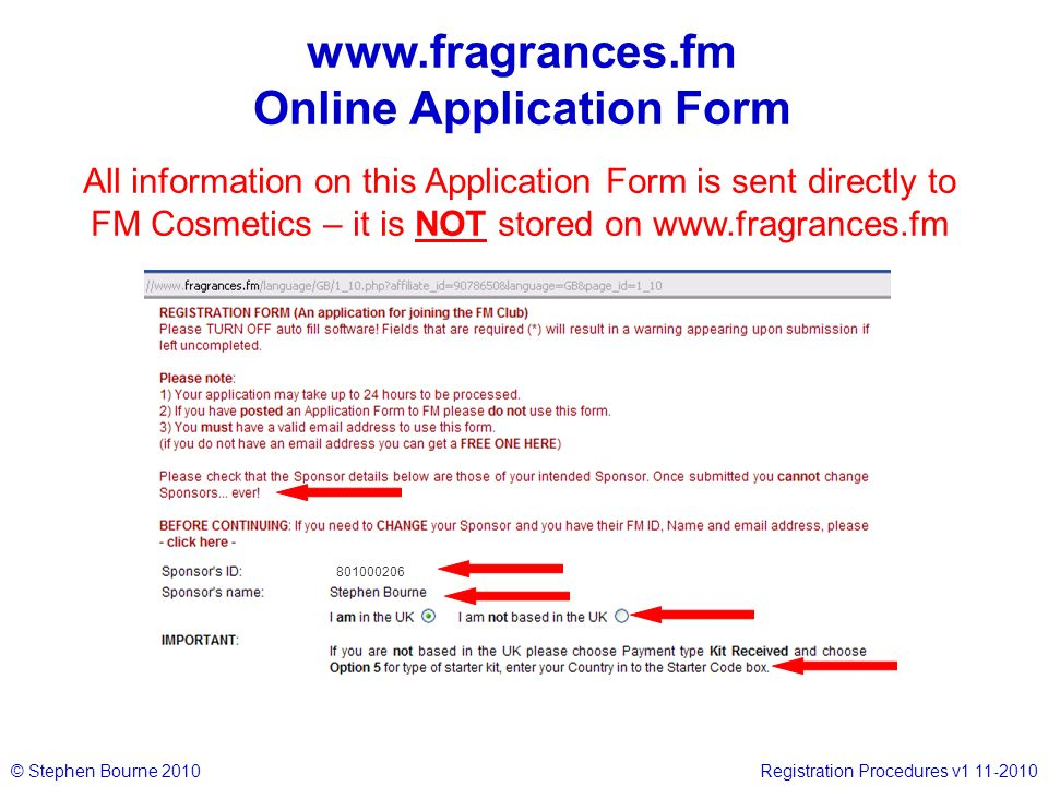 © Stephen Bourne 2010Registration Procedures v1 11-2010 www.fragrances.fm Online Application Form 801000206 All information on this Application Form is sent directly to FM Cosmetics – it is NOT stored on www.fragrances.fm