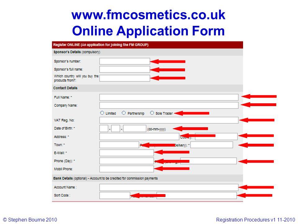 © Stephen Bourne 2010Registration Procedures v1 11-2010 www.fmcosmetics.co.uk Online Application Form