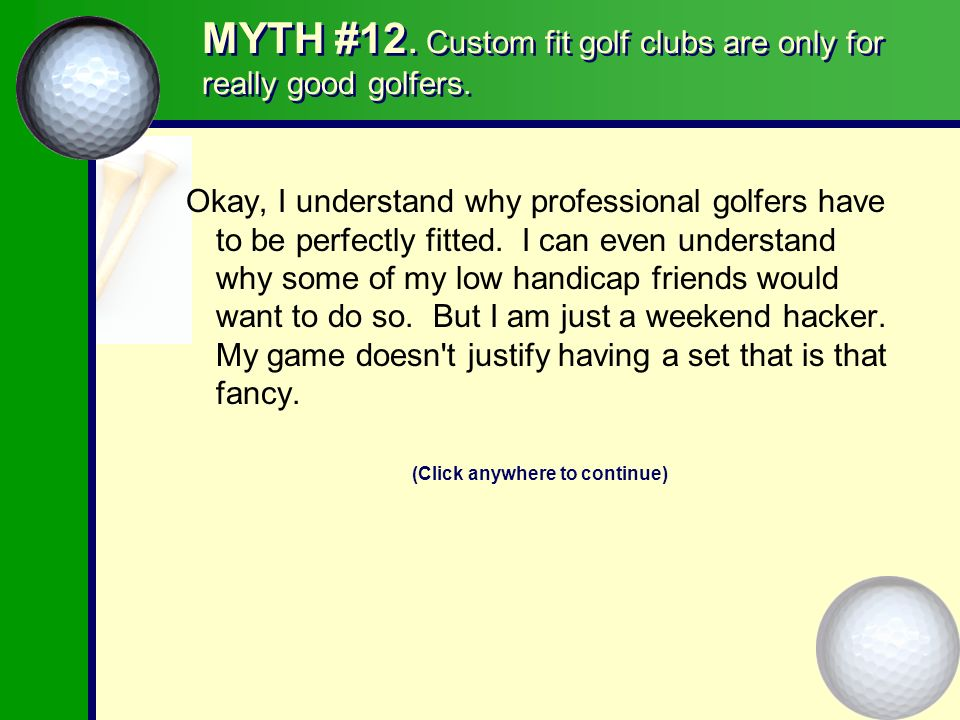 MAYBE YOU WERE AND MAYBE YOU WEREN T There are all sorts of people out there claiming to do custom fitted golf clubs, and maybe you were tested on some very impressive equipment.