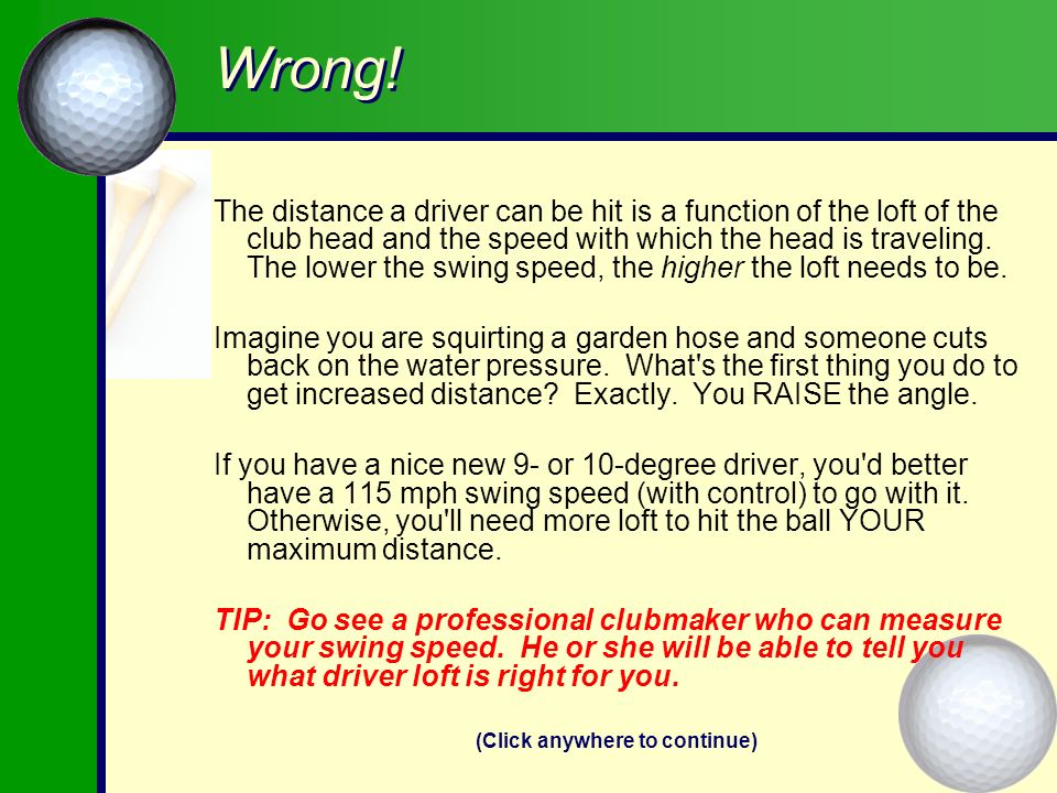 MYTH #3. The lower the loft on my driver, the farther the ball will go.