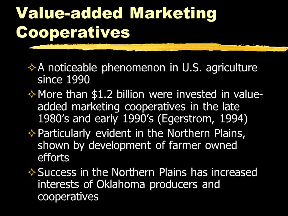 Value-added Marketing Cooperatives A noticeable phenomenon in U.S. agriculture since 1990 More than $1.2 billion were invested in value- added marketi