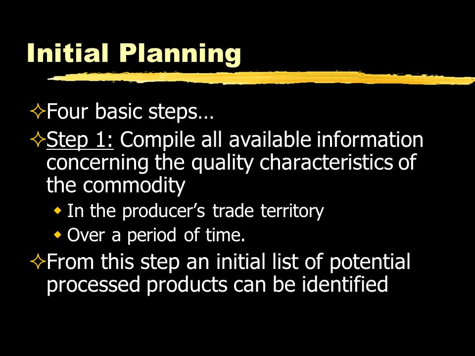 Initial Planning Four basic steps… Step 1: Compile all available information concerning the quality characteristics of the commodity In the producers