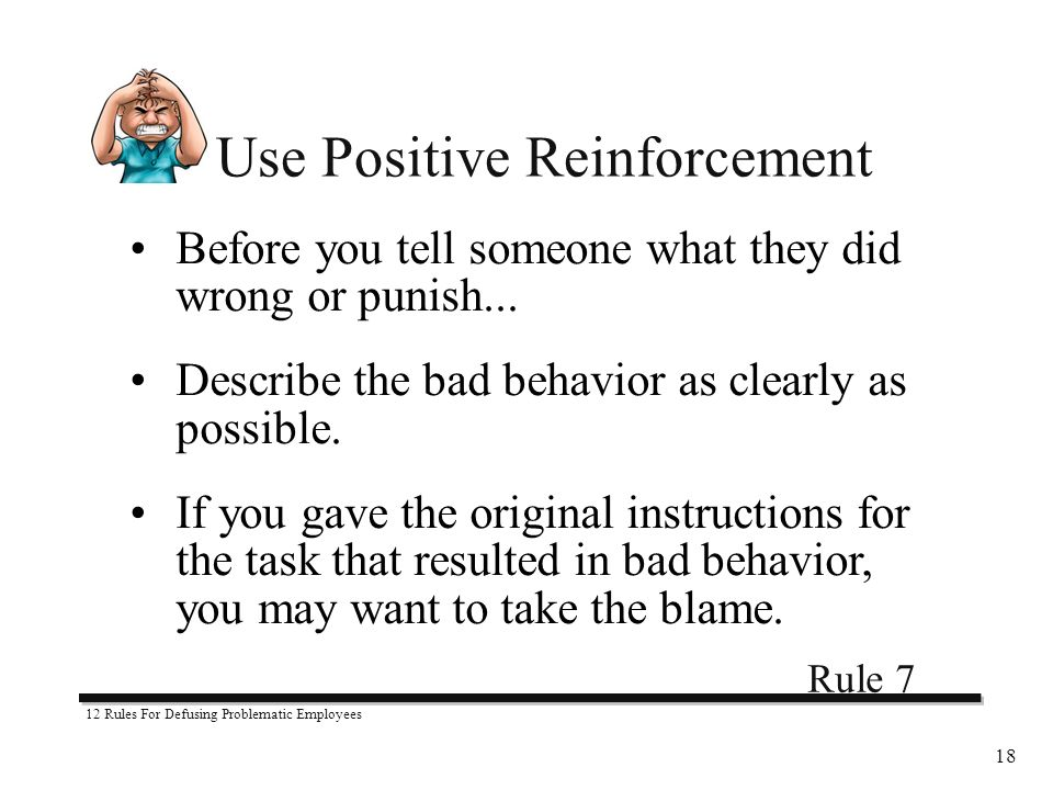 12 Rules For Defusing Problematic Employees 18 Before you tell someone what they did wrong or punish...