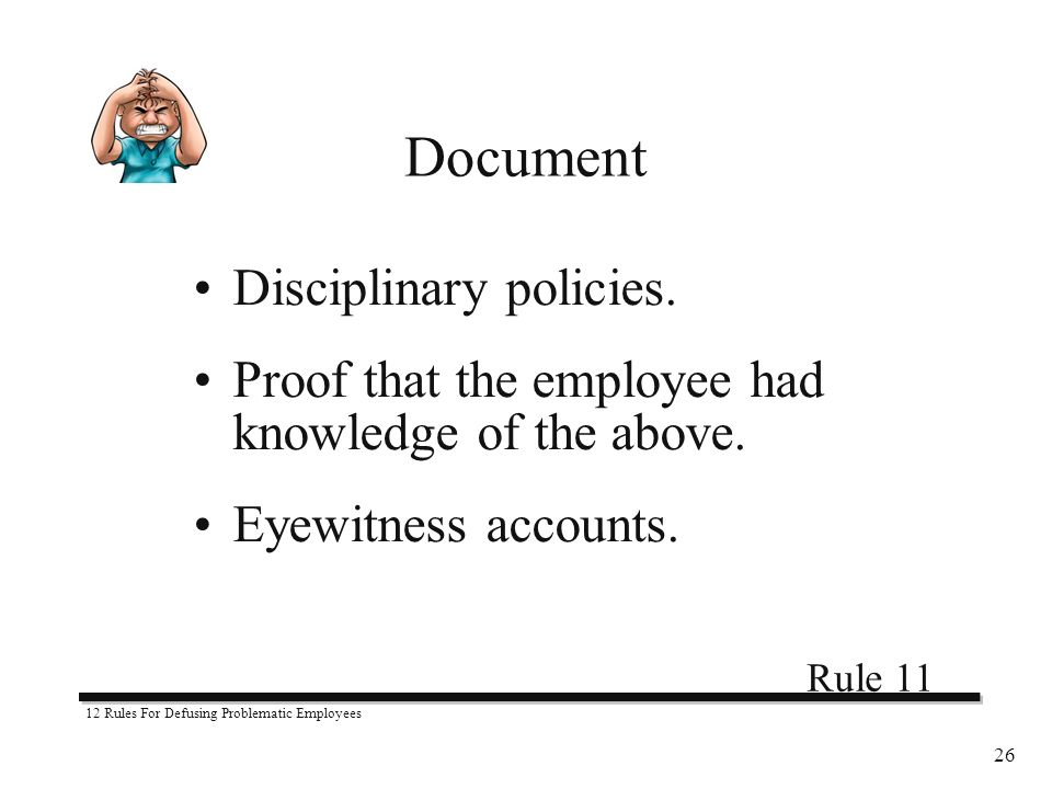 12 Rules For Defusing Problematic Employees 26 Disciplinary policies.