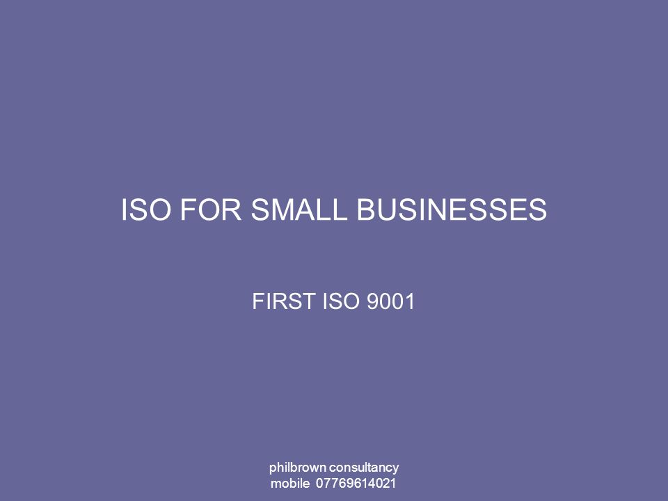 philbrown consultancy mobile 07769614021 ISO FOR SMALL BUSINESSES FIRST ISO 9001
