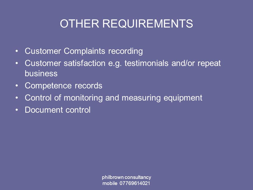 philbrown consultancy mobile 07769614021 OTHER REQUIREMENTS Customer Complaints recording Customer satisfaction e.g.