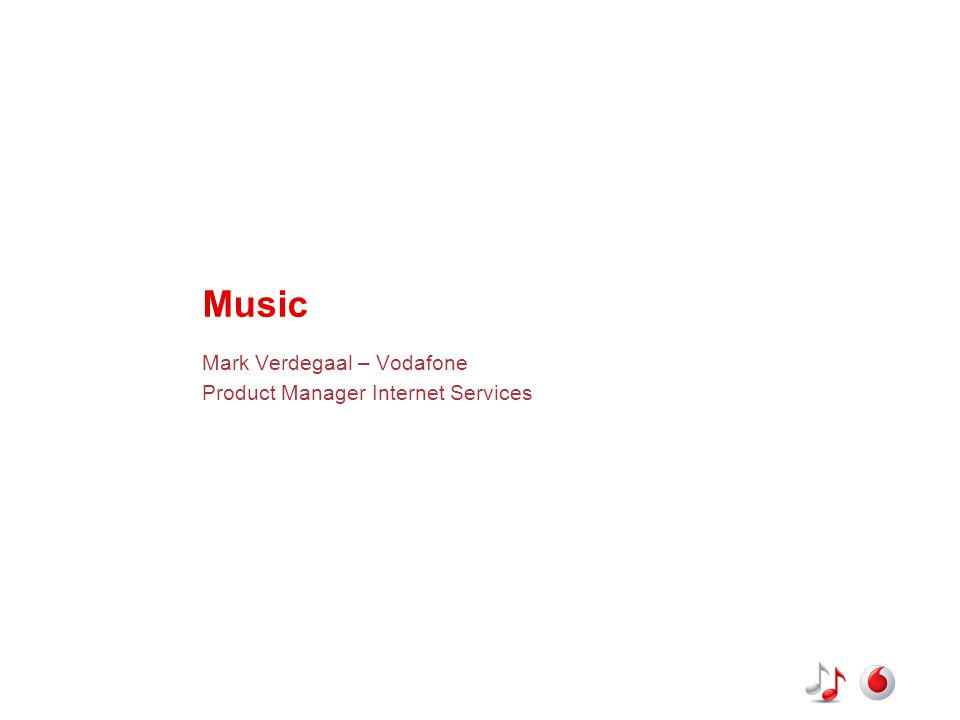 Music Mark Verdegaal – Vodafone Product Manager Internet Services