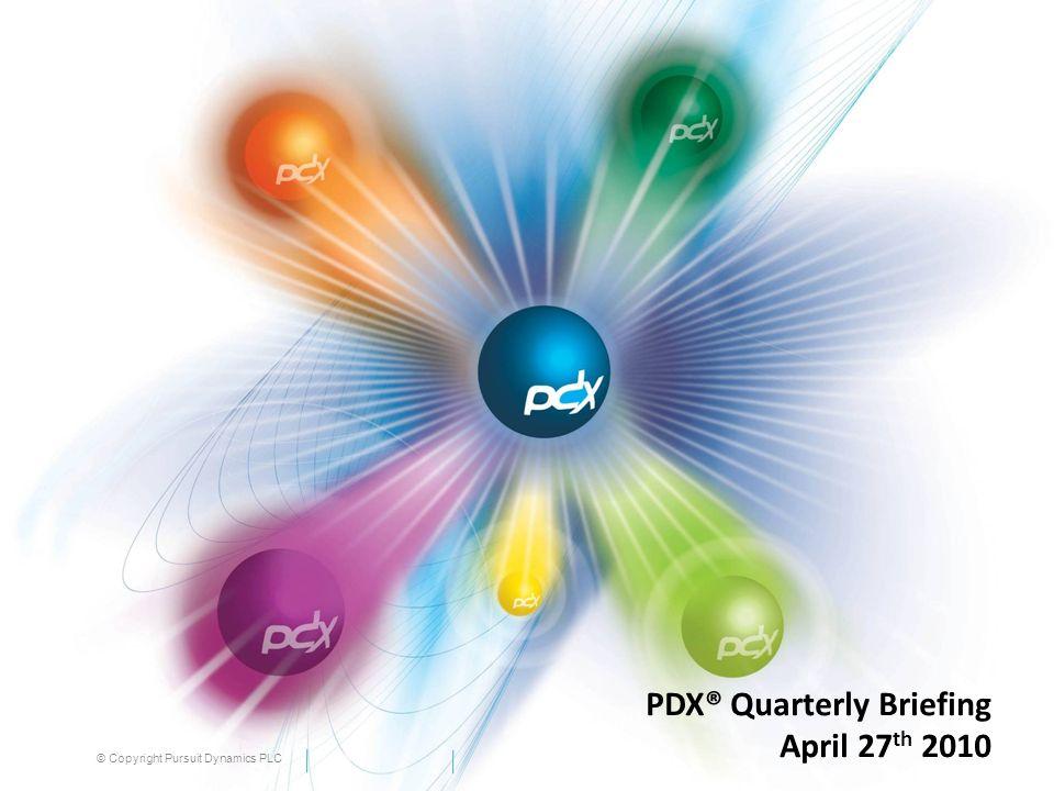© Copyright Pursuit Dynamics PLC PDX® Quarterly Briefing April 27 th 2010