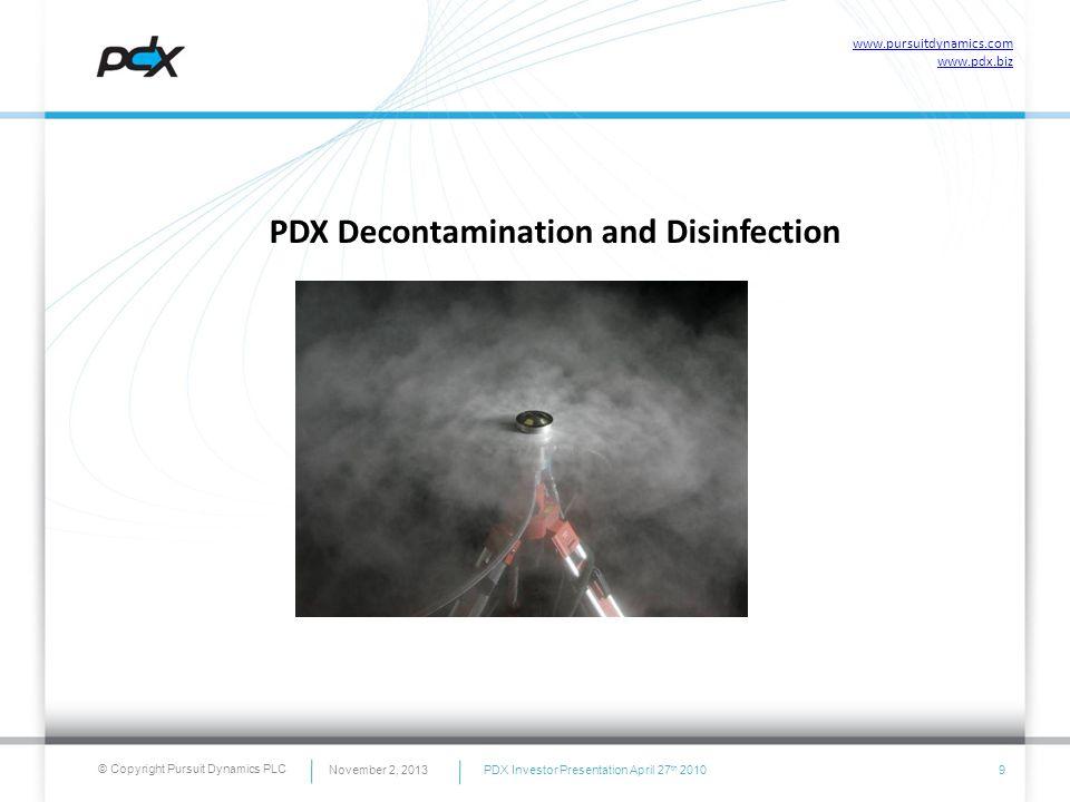 © Copyright Pursuit Dynamics PLC November 2, 20139 PDX Decontamination and Disinfection www.pursuitdynamics.com www.pdx.biz PDX Investor Presentation