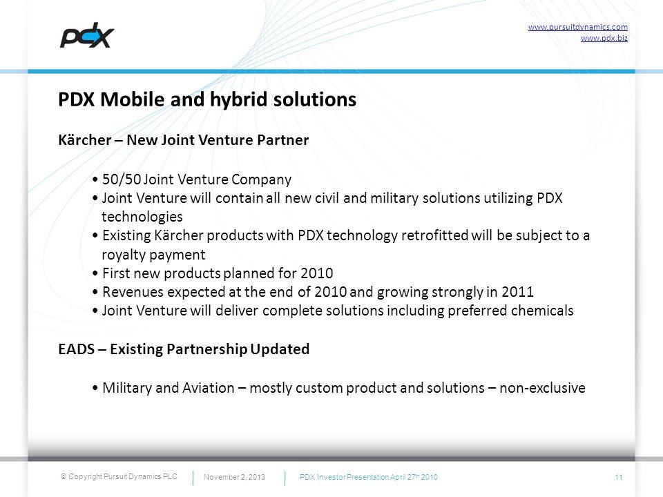 © Copyright Pursuit Dynamics PLC PDX Mobile and hybrid solutions Kärcher – New Joint Venture Partner 50/50 Joint Venture Company Joint Venture will co