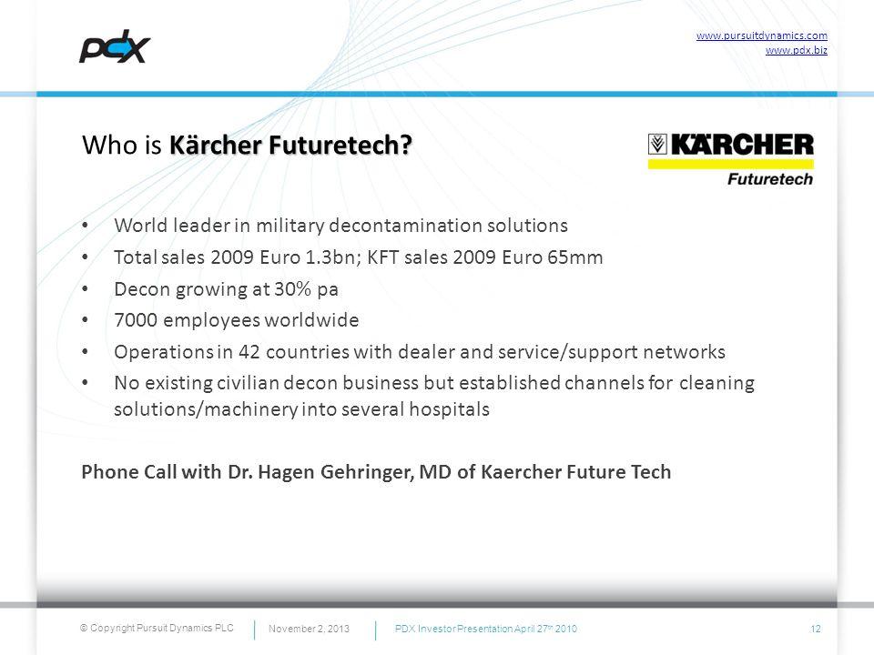 © Copyright Pursuit Dynamics PLC Kärcher Futuretech? Who is Kärcher Futuretech? World leader in military decontamination solutions Total sales 2009 Eu