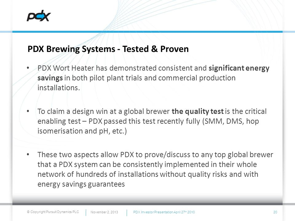 © Copyright Pursuit Dynamics PLC PDX Brewing Systems - Tested & Proven PDX Wort Heater has demonstrated consistent and significant energy savings in b