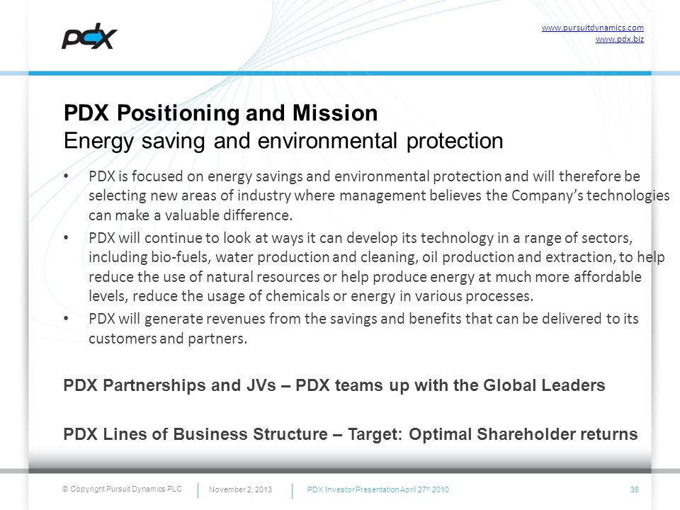 © Copyright Pursuit Dynamics PLC PDX is focused on energy savings and environmental protection and will therefore be selecting new areas of industry w