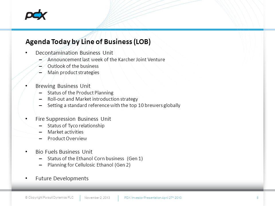 © Copyright Pursuit Dynamics PLC Agenda Today by Line of Business (LOB) Decontamination Business Unit – Announcement last week of the Karcher Joint Ve