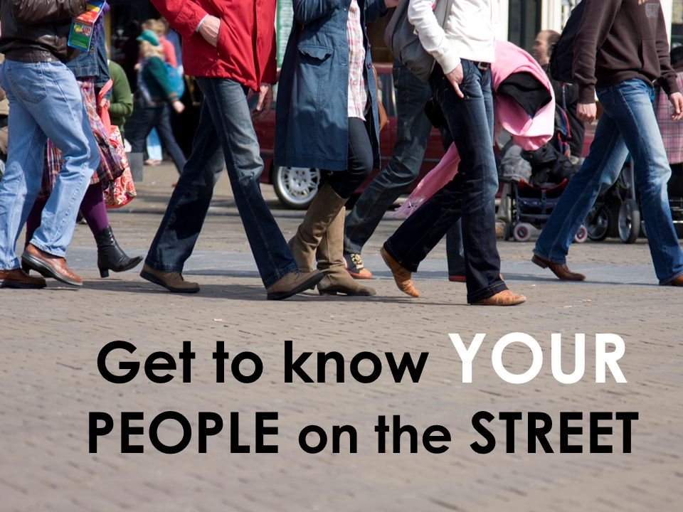 Get to know YOUR PEOPLE on the STREET