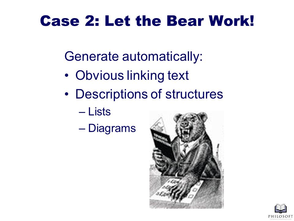 Case 2: Let the Bear Work! Generate automatically: Obvious linking text Descriptions of structures –Lists –Diagrams