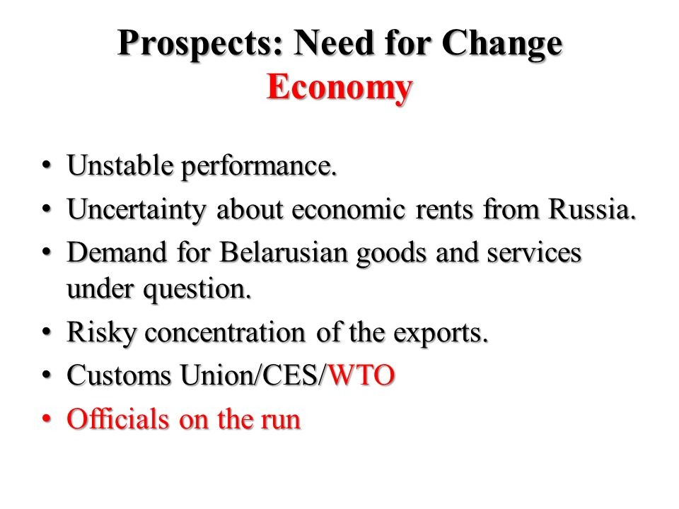 Prospects: Need for Change Economy Unstable performance. Unstable performance. Uncertainty about economic rents from Russia. Uncertainty about economi