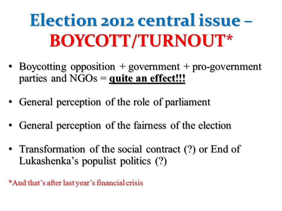 Election 2012 central issue – BOYCOTT/TURNOUT* Boycotting opposition + government + pro-government parties and NGOs = quite an effect!!! Boycotting op