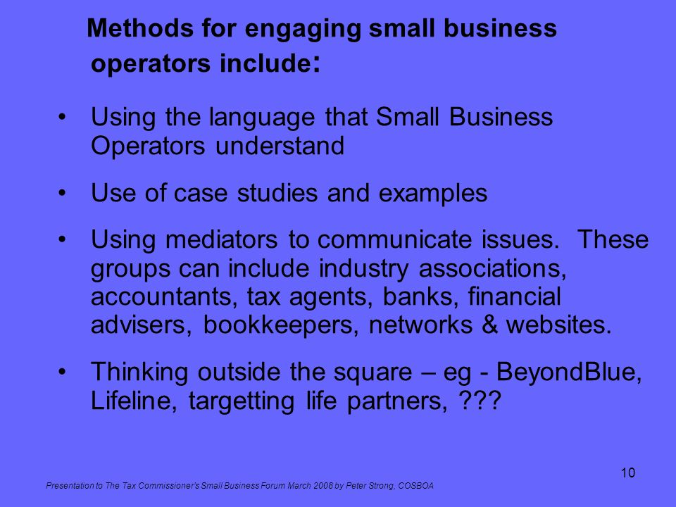 Presentation to The Tax Commissioners Small Business Forum March 2008 by Peter Strong, COSBOA 10 Methods for engaging small business operators include