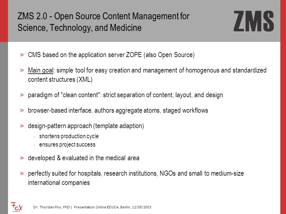 Dr. Thorsten Fox, PhD | Presentation Online EDUCA, Berlin, 12/05/2003 ZMS 2.0 - Open Source Content Management for Science, Technology, and Medicine »