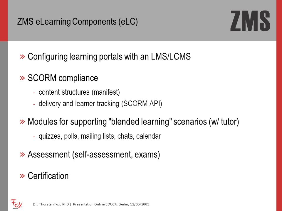 Dr. Thorsten Fox, PhD | Presentation Online EDUCA, Berlin, 12/05/2003 ZMS eLearning Components (eLC) » Configuring learning portals with an LMS/LCMS »